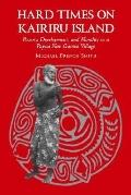 Hard Times on Kairiru Island Poverty, Development, and Morality in a Papua New Guinea Village