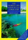Snorkeller's Guide to the Coral Reef From the Red Sea to the Pacific Ocean