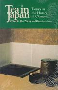Tea in Japan Essays on the History of Chanoyu