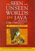 Seen and Unseen Worlds in Java, 1726-1749 History, Literature and Islam in the Court of Paku...