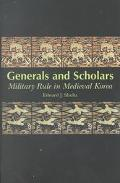 Generals and Scholars Military Rule in Medieval Korea