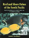 Reef and Shore Fishes of the South Pacific New Caledonia to Tahiti and the Pitcairn Islands