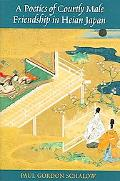 Poetics of Courtly Male Friendship in Heian Japan