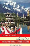 Displacing Desire Travel and Poplar Culture in China
