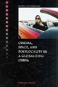 Cinema, Space and Polylocality in Globalizing China (Critical Interventions)