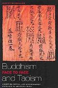 Buddhism and Taoism Face to Face: Scripture, Ritual, and Iconographic Exchange in Medieval C...