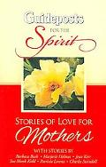 Guideposts for the Spirit Stories of Love for Mothers