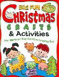 Big Fun Christmas Crafts & Activities Over 200 Quick and Easy Activities for Holiday Fun