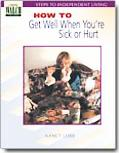 How to Get Well When You're Sick or Hurt How To Get Well When You're Sick Or Hurt