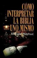 Como Interpretar La Biblia Uno Mismo/ How to Interpret the Bible for Yourself