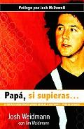 Papa, Si Supieras/ Dad, If You Only Knew