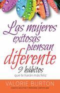 Mujeres Exitosas Piensan Diferente, Las : 9 H�bitos Que Te Har�n Feliz9 Habits to Make You H...