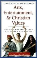 Arts, Entertainment, & Christian Values Probing the Headlines That Inpact Your Family