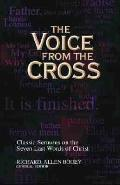 Voice from the Cross Classic Sermons on the Seven Last Words of Christ