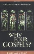 Why Four Gospels The Historical Origins of the Gospels