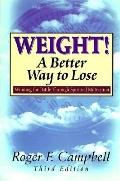Weight! a Better Way to Lose Winning the Battle Through Spiritual Motivation