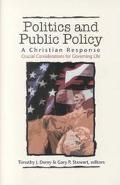 Politics and Public Policy A Christian Response  Crucial Considerations for Governing Life