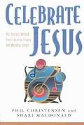 Celebrate Jesus The Stories Behind Your Favorite Praise and Worship Songs