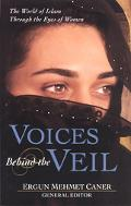 Voices Behind the Veil The World of Islam Through the Eyes of Women
