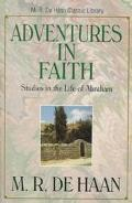 Adventures in Faith Studies in the Life of Abraham