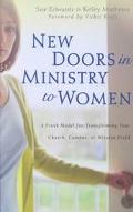 New Doors in Ministry to Women A Fresh Model for Transforming Your Church, Campus, or Missio...