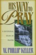 His Way to Pray A Devotional Study of Prayer