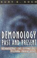 Demonology, Past and Present Identifying and Overcoming Demonic Strongholds