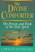 Divine Comforter The Person and Work of the Holy Spirit