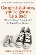 Congratulations, You're Gonna Be a Dad! What's Ahead from A to Z for First-Time Fathers