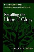 Recalling the Hope of Glory Biblical Worship from the Garden to the New Creation