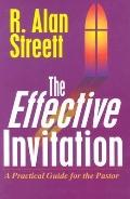 Effective Invitation A Practical Guide for the Pastor