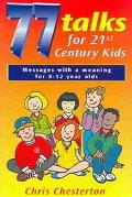 77 Talks for 21st Century Kids Messages With a Meaning for 8-12 Year Olds