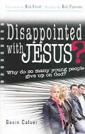 Disappointed With Jesus? Why So Many Young People Give Up On God?