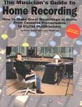 Musician's Guide to Home Recording How to Make Great Recordings at Home