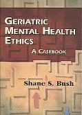 Geriatric Mental Health Ethics: A Casebook