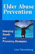 Elder Abuse Prevention: Emerging Trends and Promising Strategies