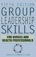 Group Leadership Skills for Nurses and Health Professionals