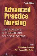 Advanced Practice Nursing: Core Concepts for Professional Role Development, Fourth Edition