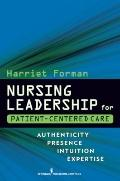Nursing Leadership for Patient-Centered Care : Authenticity, Presence, Intuition, Expertise