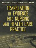 Translation of Evidence into Practice Application to Nursing and Health Care