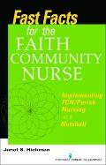 Fast Facts for the Faith Community Nurse : Implementing FCN/Parish Nursing in a Nutshell