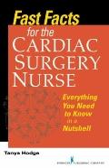 Fast Facts for the Cardiac Surgery Nurse : Everything You Need to Know in a Nutshell