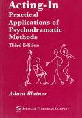 Acting-In Practical Applications of Psychodramatic Methods