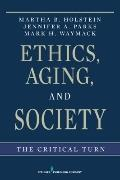 Ethics, Aging, and Society : The Critical Turn