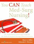 You Can Teach Med-Surg Nursing! : The Authoritative Guide and Toolkit for the Medical-Surgic...