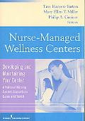 Nurse Managed Wellness Center: Developing and Maintaining Your Center (A National Nursing Ce...