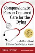 Compassionate Person-Centered Care for the Dying : An Evidence-Based Palliative Care Guide f...