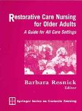 Restorative Care Nursing For Older Adults A Guide For All Care Settings