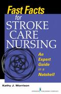 Fast Facts for Stroke Care Nursing : An Expert Guide in a Nutshell