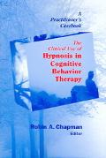 Clinical Use Of Hypnosis In Cognitive Behavior Therapy A Practitioner's Casebook